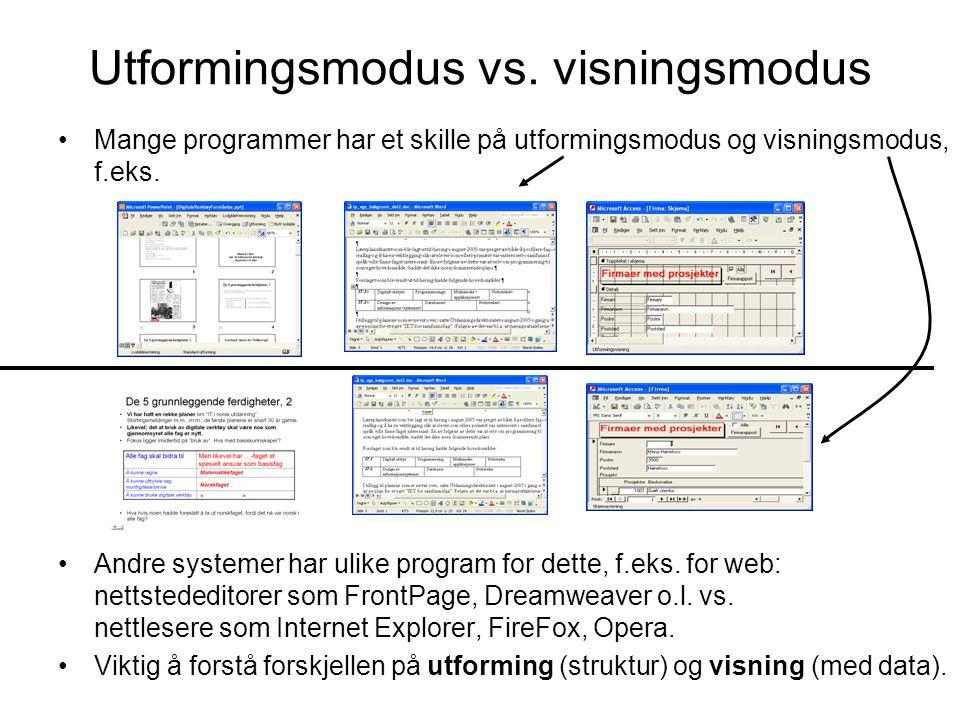 Utformingsmodus vs. visningsmodus Mange programmer har et skille på utformingsmodus og visningsmodus, f.eks. Andre systemer har ulike program for dett