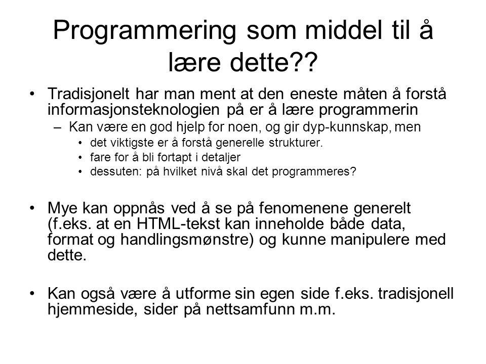 Programmering som middel til å lære dette?? Tradisjonelt har man ment at den eneste måten å forstå informasjonsteknologien på er å lære programmerin –