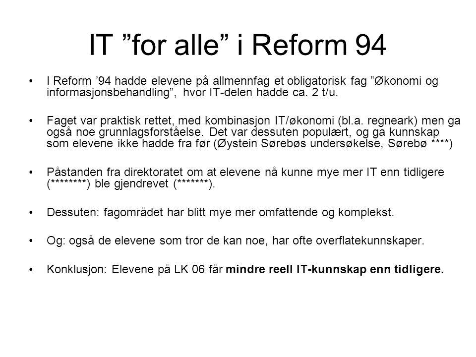 """IT """"for alle"""" i Reform 94 I Reform '94 hadde elevene på allmennfag et obligatorisk fag """"Økonomi og informasjonsbehandling"""", hvor IT-delen hadde ca. 2"""