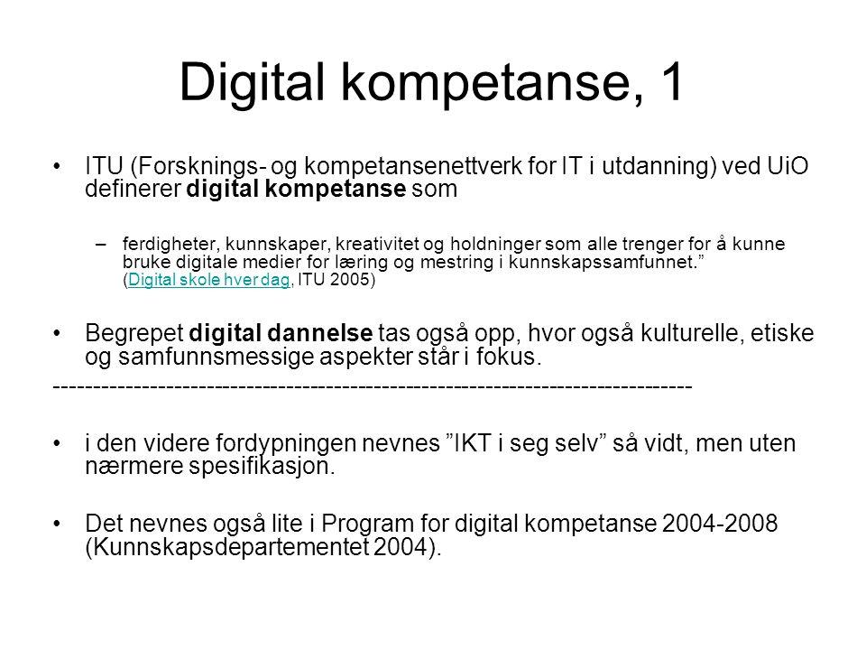 Digital kompetanse, 1 ITU (Forsknings- og kompetansenettverk for IT i utdanning) ved UiO definerer digital kompetanse som –ferdigheter, kunnskaper, kr