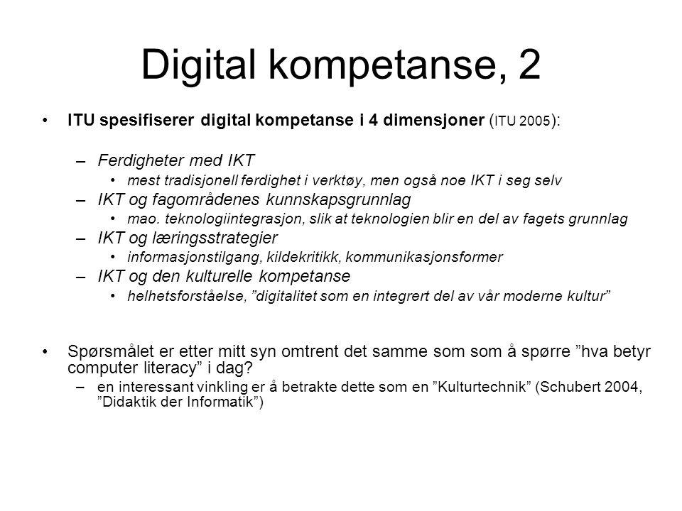 Digital kompetanse, 2 ITU spesifiserer digital kompetanse i 4 dimensjoner ( ITU 2005 ): –Ferdigheter med IKT mest tradisjonell ferdighet i verktøy, me