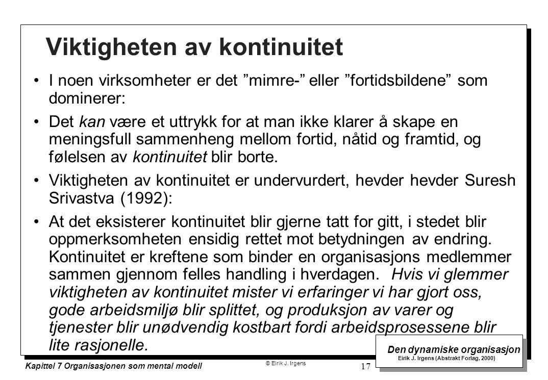 © Eirik J. Irgens Den dynamiske organisasjon Eirik J. Irgens (Abstrakt Forlag, 2000) Kapittel 7 Organisasjonen som mental modell 17 Viktigheten av kon