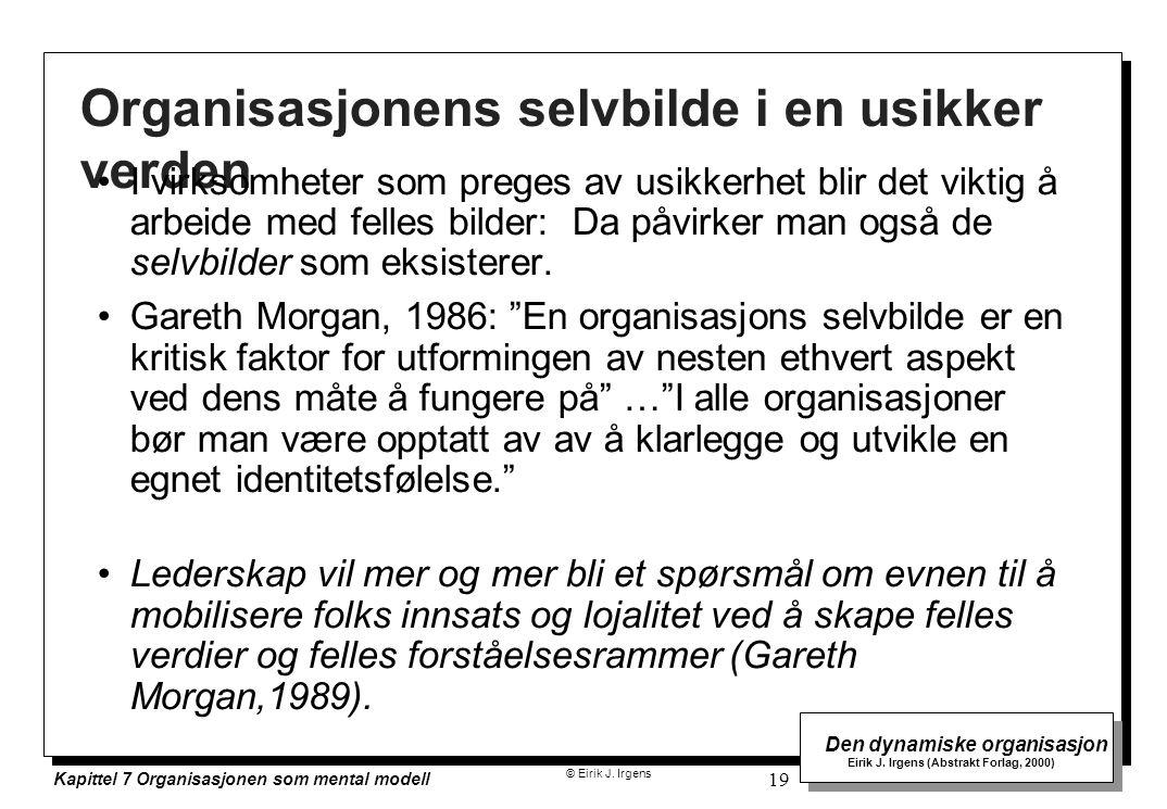 © Eirik J. Irgens Den dynamiske organisasjon Eirik J. Irgens (Abstrakt Forlag, 2000) Kapittel 7 Organisasjonen som mental modell 19 Organisasjonens se