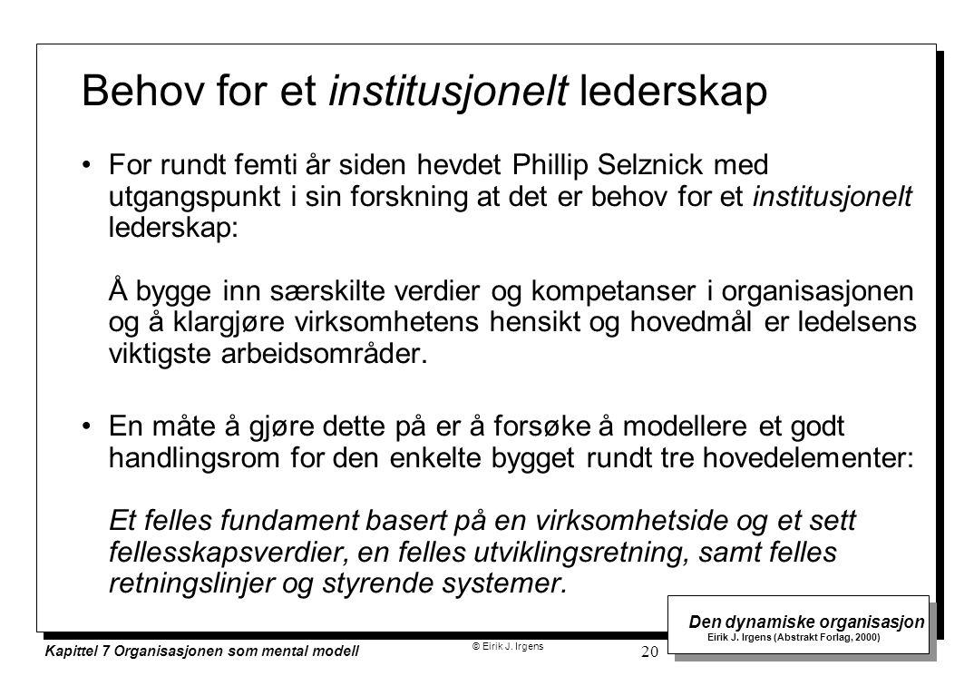 © Eirik J. Irgens Den dynamiske organisasjon Eirik J. Irgens (Abstrakt Forlag, 2000) Kapittel 7 Organisasjonen som mental modell 20 Behov for et insti