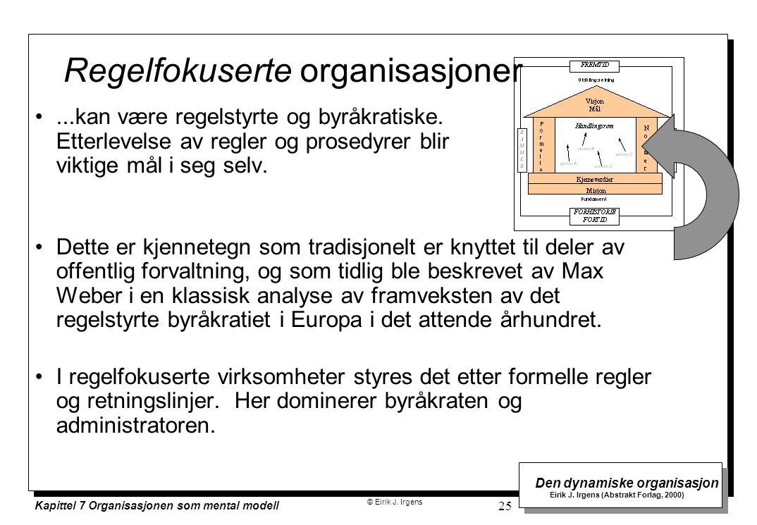 © Eirik J. Irgens Den dynamiske organisasjon Eirik J. Irgens (Abstrakt Forlag, 2000) Kapittel 7 Organisasjonen som mental modell 25 Regelfokuserte org