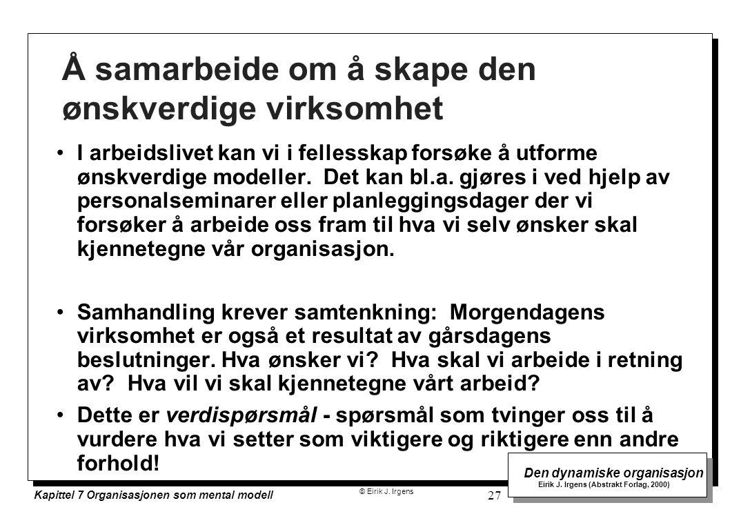 © Eirik J. Irgens Den dynamiske organisasjon Eirik J. Irgens (Abstrakt Forlag, 2000) Kapittel 7 Organisasjonen som mental modell 27 Å samarbeide om å