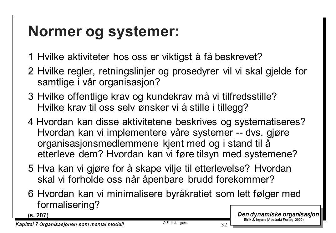 © Eirik J. Irgens Den dynamiske organisasjon Eirik J. Irgens (Abstrakt Forlag, 2000) Kapittel 7 Organisasjonen som mental modell 32 Normer og systemer