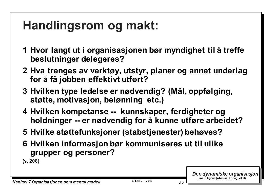 © Eirik J. Irgens Den dynamiske organisasjon Eirik J. Irgens (Abstrakt Forlag, 2000) Kapittel 7 Organisasjonen som mental modell 33 Handlingsrom og ma