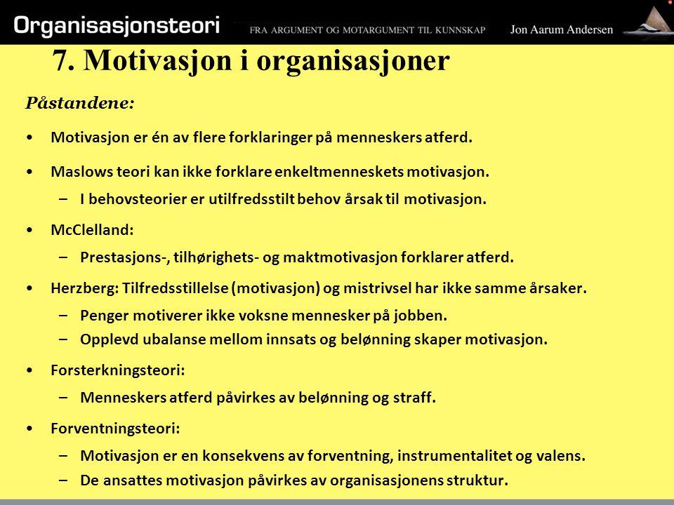 7. Motivasjon i organisasjoner Påstandene: Motivasjon er én av flere forklaringer på menneskers atferd. Maslows teori kan ikke forklare enkeltmenneske