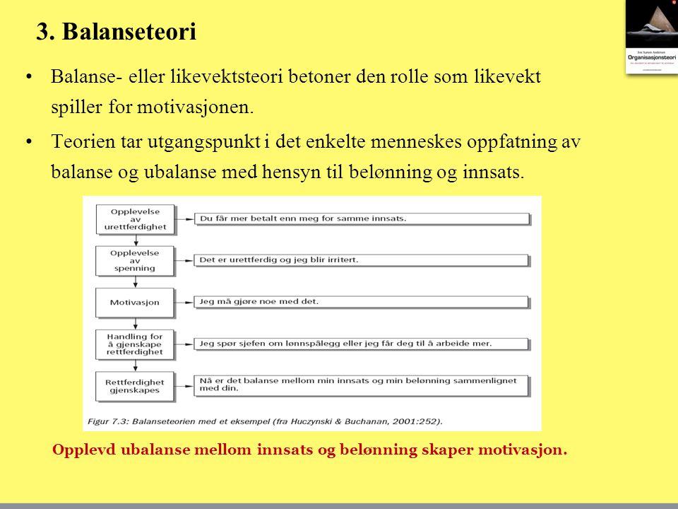 3. Balanseteori Balanse- eller likevektsteori betoner den rolle som likevekt spiller for motivasjonen. Teorien tar utgangspunkt i det enkelte menneske