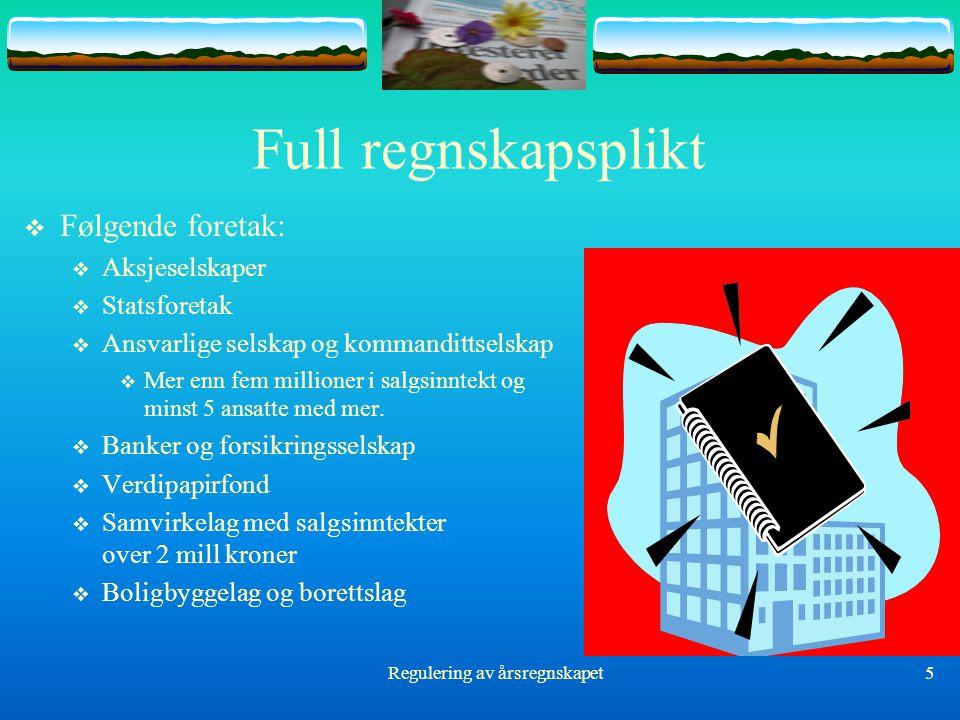 Regulering av årsregnskapet6 Full regnskapsplikt  Forts.