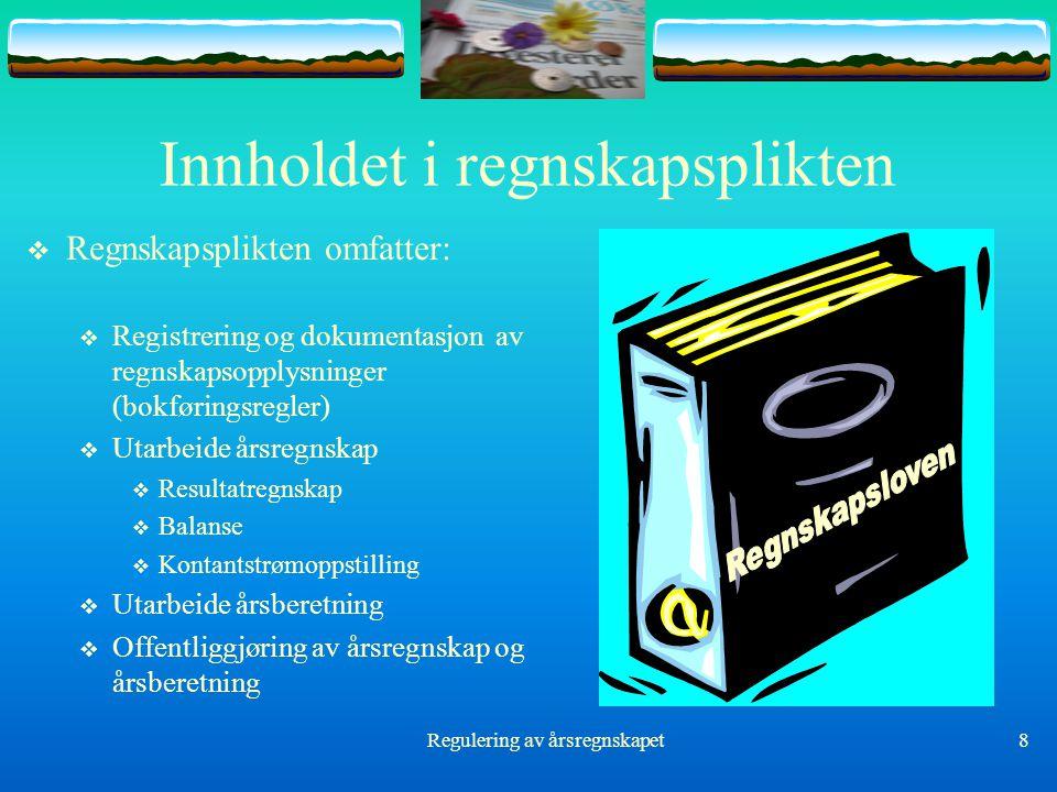 Regulering av årsregnskapet8 Innholdet i regnskapsplikten  Regnskapsplikten omfatter:  Registrering og dokumentasjon av regnskapsopplysninger (bokfø