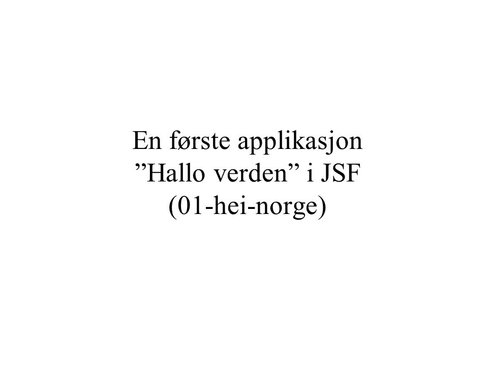 En første applikasjon Hallo verden i JSF (01-hei-norge)