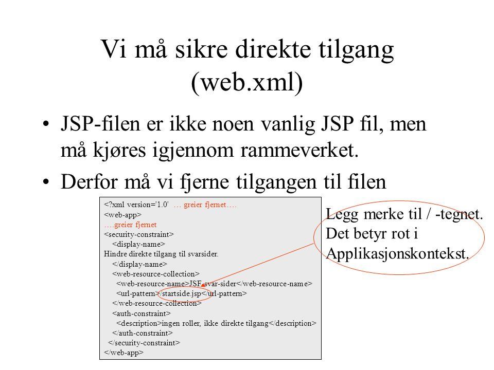 Vi må sikre direkte tilgang (web.xml) JSP-filen er ikke noen vanlig JSP fil, men må kjøres igjennom rammeverket.