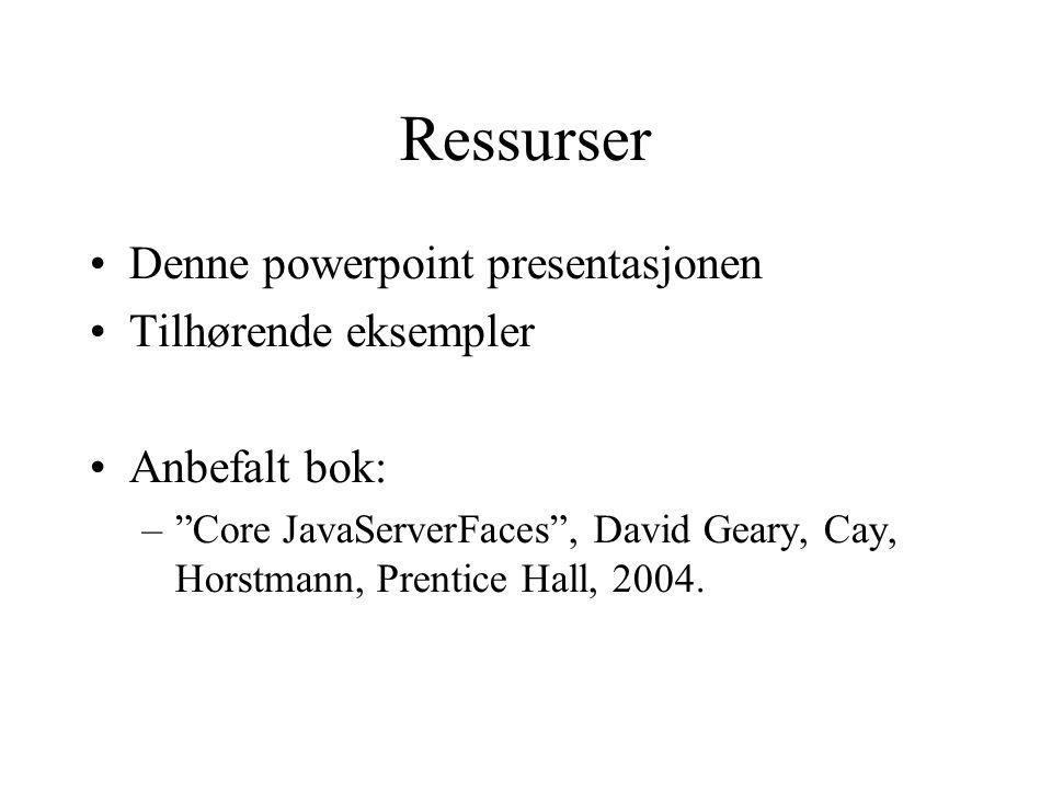 Ressurser Denne powerpoint presentasjonen Tilhørende eksempler Anbefalt bok: – Core JavaServerFaces , David Geary, Cay, Horstmann, Prentice Hall, 2004.