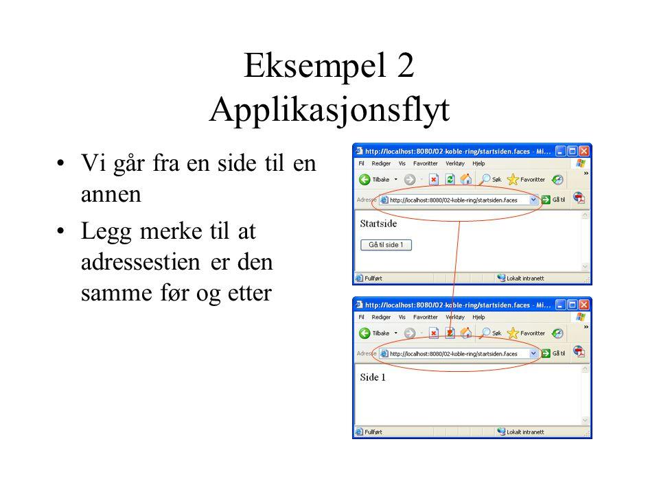 Eksempel 2 Applikasjonsflyt Vi går fra en side til en annen Legg merke til at adressestien er den samme før og etter