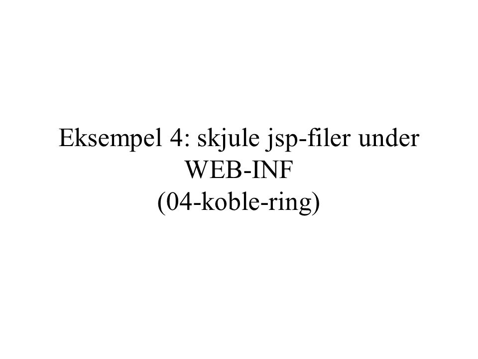 Eksempel 4: skjule jsp-filer under WEB-INF (04-koble-ring)