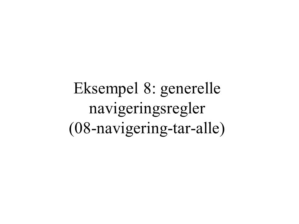 Eksempel 8: generelle navigeringsregler (08-navigering-tar-alle)