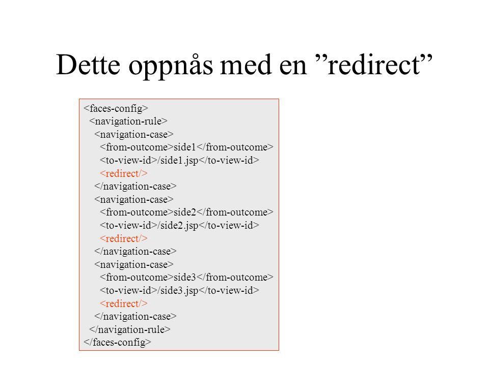 Dette oppnås med en redirect side1 /side1.jsp side2 /side2.jsp side3 /side3.jsp