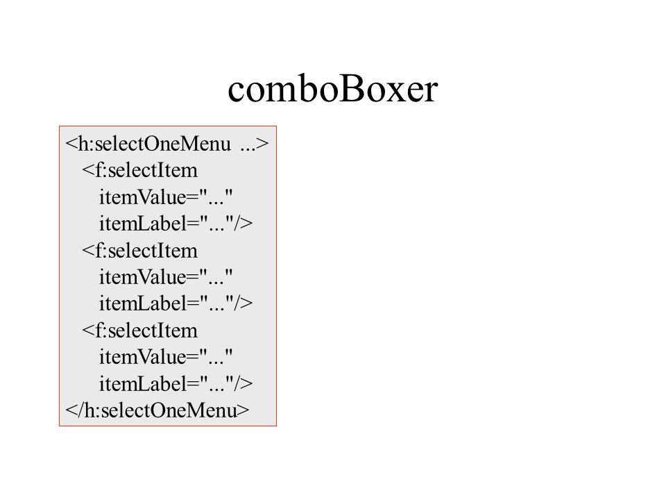comboBoxer <f:selectItem itemValue= ... itemLabel= ... /> <f:selectItem itemValue= ... itemLabel= ... /> <f:selectItem itemValue= ... itemLabel= ... />