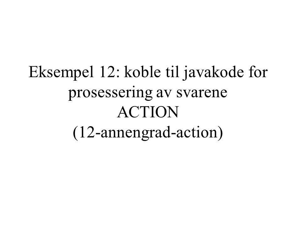 Eksempel 12: koble til javakode for prosessering av svarene ACTION (12-annengrad-action)