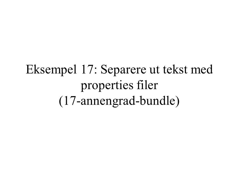 Eksempel 17: Separere ut tekst med properties filer (17-annengrad-bundle)
