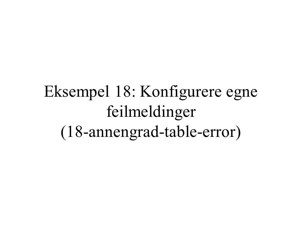 Eksempel 18: Konfigurere egne feilmeldinger (18-annengrad-table-error)