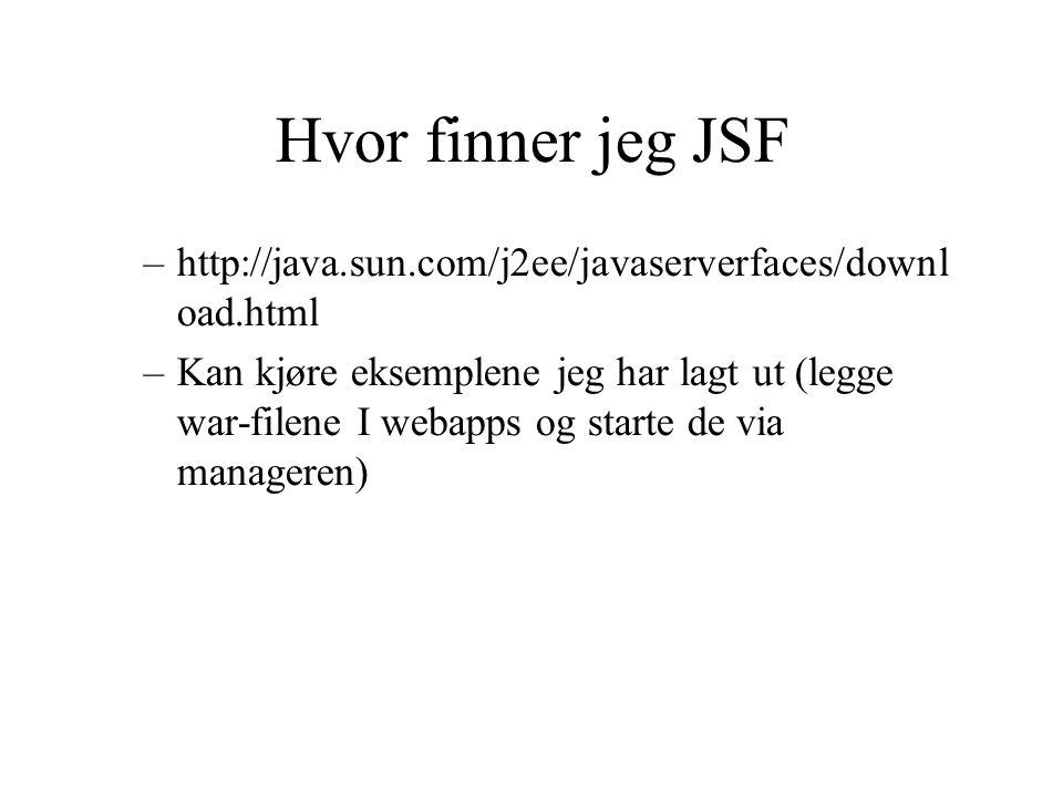 Hvor finner jeg JSF –http://java.sun.com/j2ee/javaserverfaces/downl oad.html –Kan kjøre eksemplene jeg har lagt ut (legge war-filene I webapps og starte de via manageren)