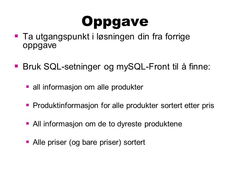 Oppgave  Ta utgangspunkt i løsningen din fra forrige oppgave  Bruk SQL-setninger og mySQL-Front til å finne:  all informasjon om alle produkter  P