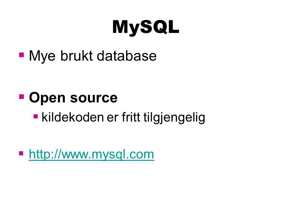 MySQL  Mye brukt database  Open source  kildekoden er fritt tilgjengelig  http://www.mysql.com http://www.mysql.com