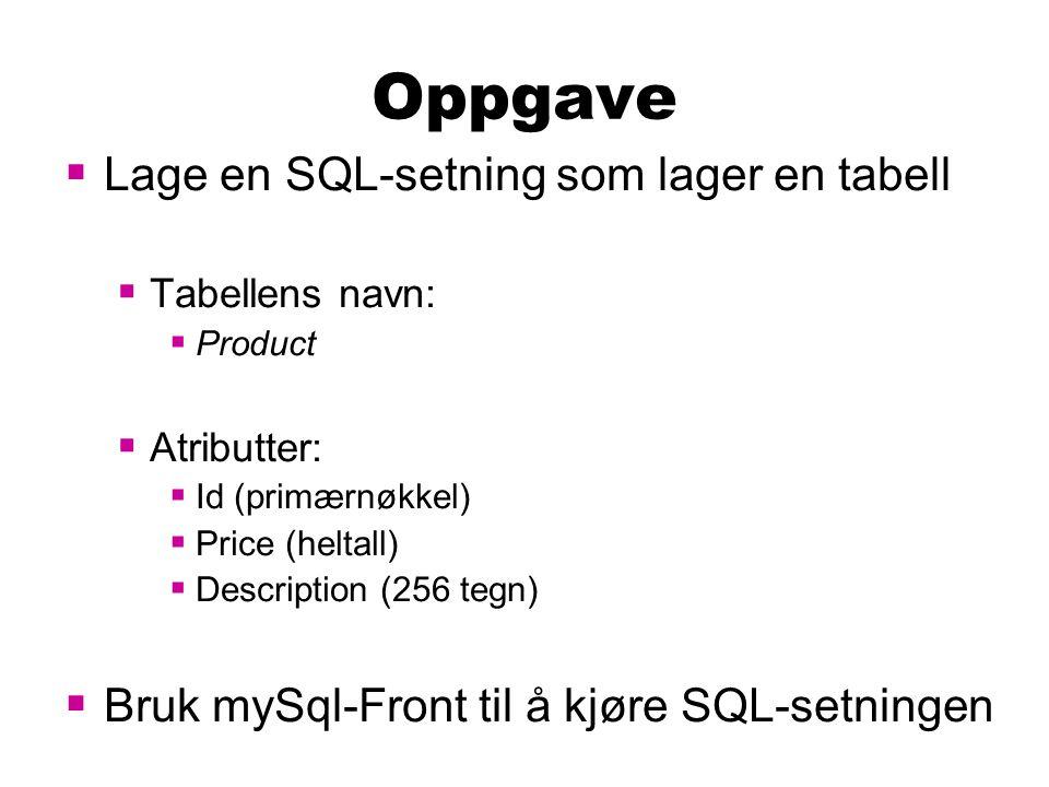 Oppgave  Lage en SQL-setning som lager en tabell  Tabellens navn:  Product  Atributter:  Id (primærnøkkel)  Price (heltall)  Description (256 t