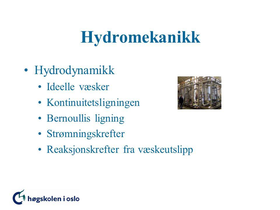 Hydrodynamikk Ideelle væsker Kontinuitetsligningen Bernoullis ligning Strømningskrefter Reaksjonskrefter fra væskeutslipp