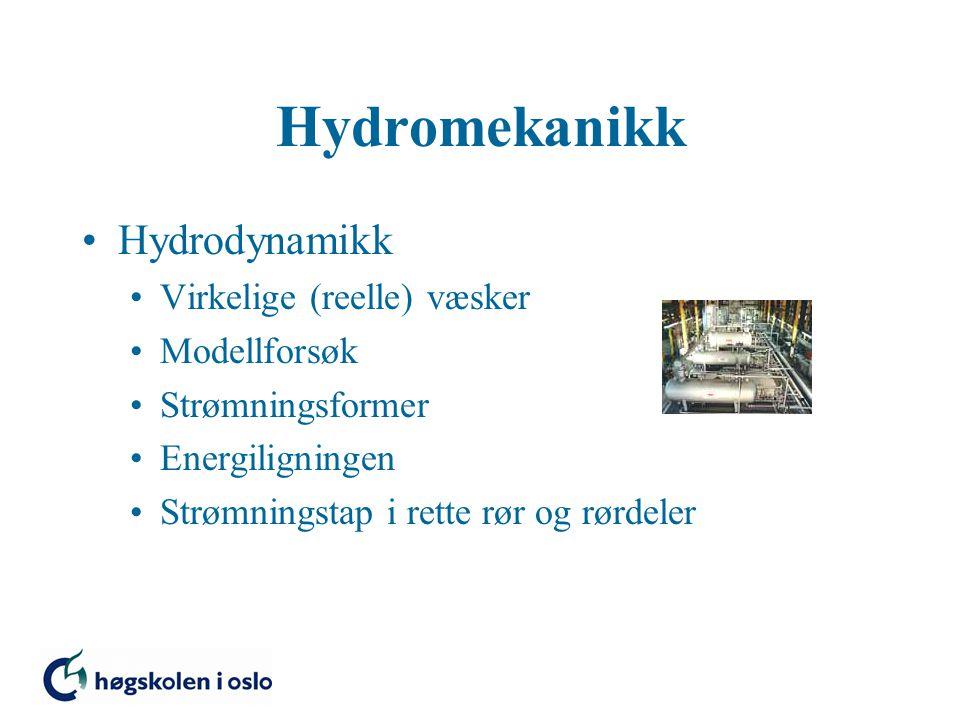 Hydrodynamikk Virkelige (reelle) væsker Modellforsøk Strømningsformer Energiligningen Strømningstap i rette rør og rørdeler