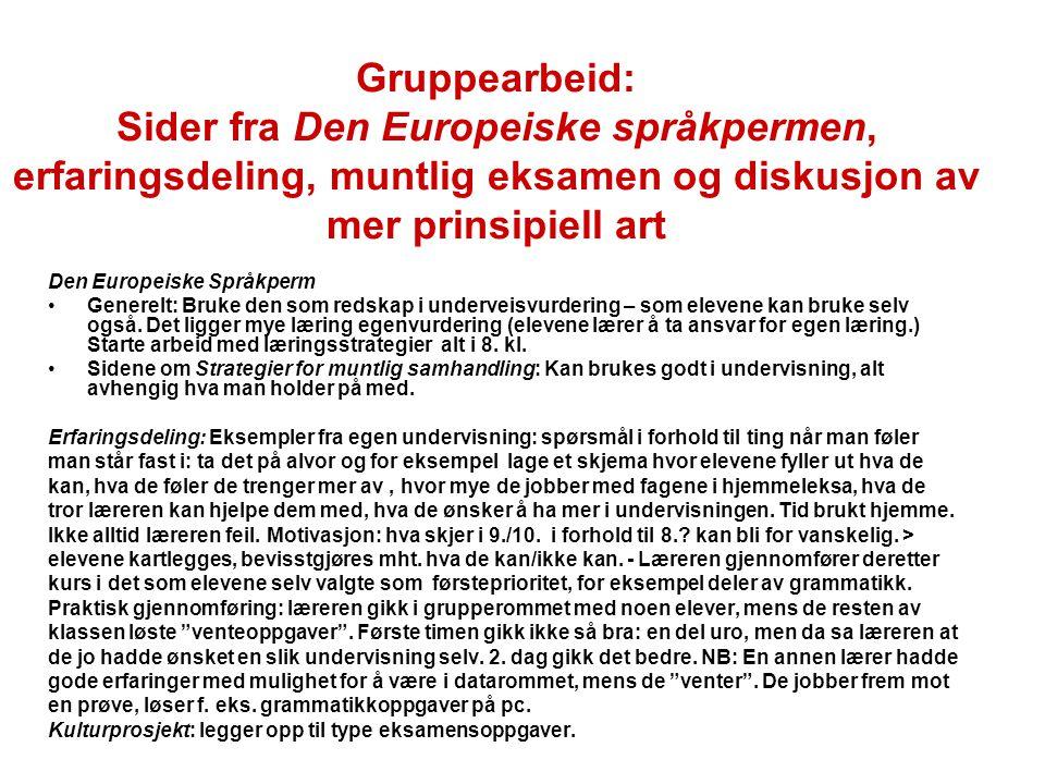 Gruppearbeid: Sider fra Den Europeiske språkpermen, erfaringsdeling, muntlig eksamen og diskusjon av mer prinsipiell art Den Europeiske Språkperm Gene