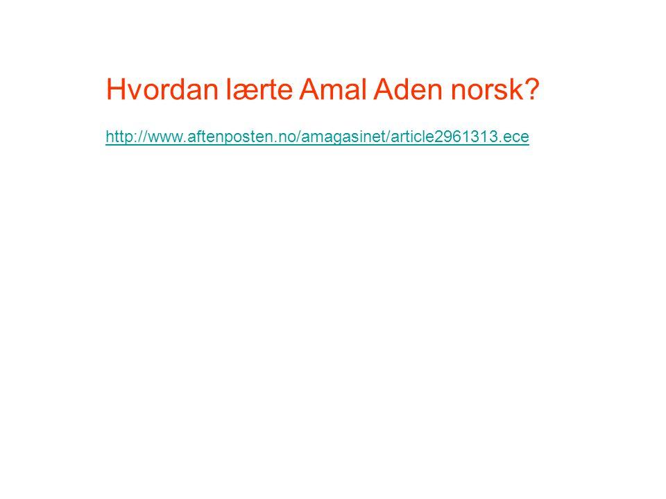 Hvordan lærte Amal Aden norsk? http://www.aftenposten.no/amagasinet/article2961313.ece