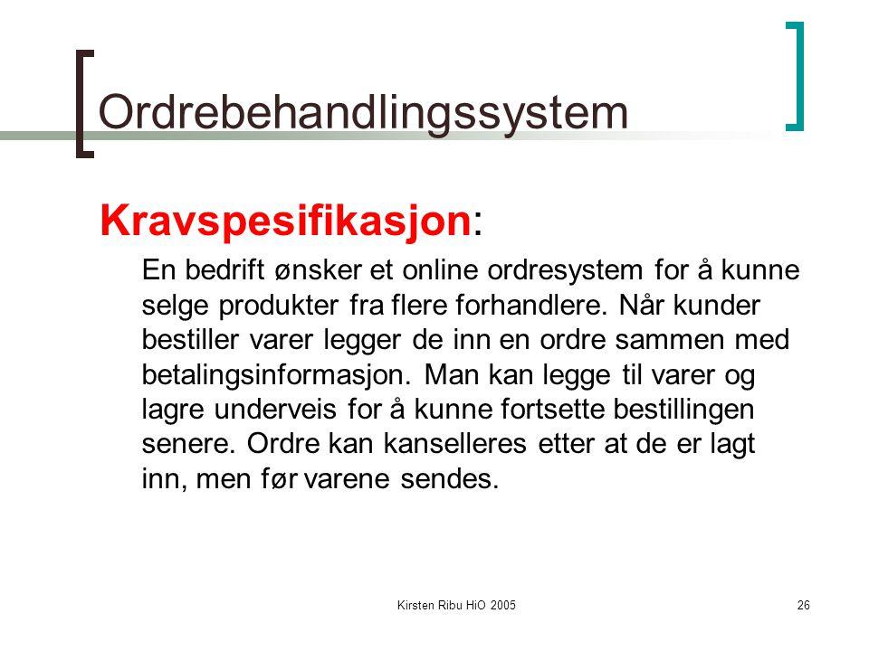 Kirsten Ribu HiO 200526 Ordrebehandlingssystem Kravspesifikasjon: En bedrift ønsker et online ordresystem for å kunne selge produkter fra flere forhandlere.