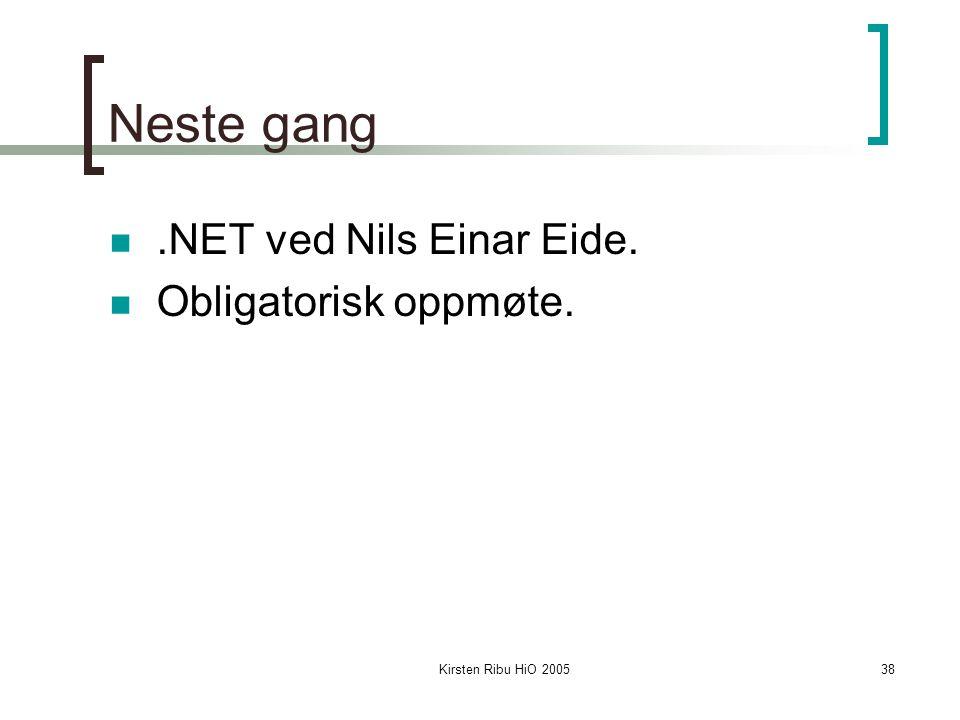 Kirsten Ribu HiO 200538 Neste gang.NET ved Nils Einar Eide. Obligatorisk oppmøte.