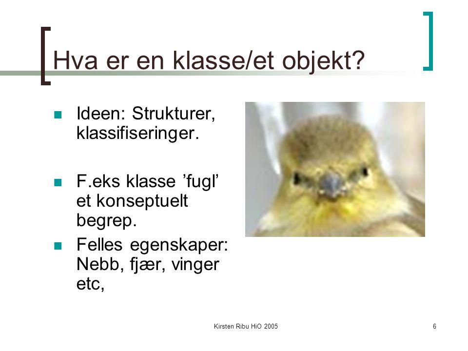 Kirsten Ribu HiO 20056 Hva er en klasse/et objekt.