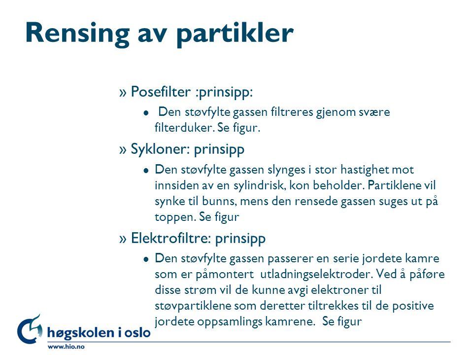 Rensing av partikler »Posefilter :prinsipp: l Den støvfylte gassen filtreres gjenom svære filterduker. Se figur. »Sykloner: prinsipp l Den støvfylte g