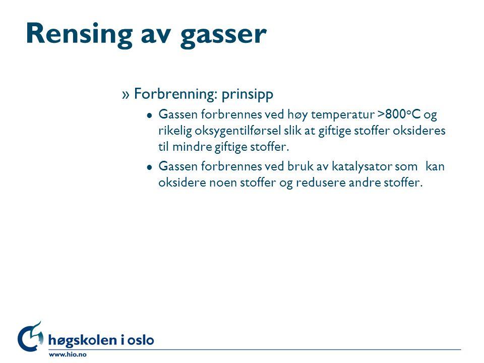 Rensing av gasser »Forbrenning: prinsipp l Gassen forbrennes ved høy temperatur >800 o C og rikelig oksygentilførsel slik at giftige stoffer oksideres