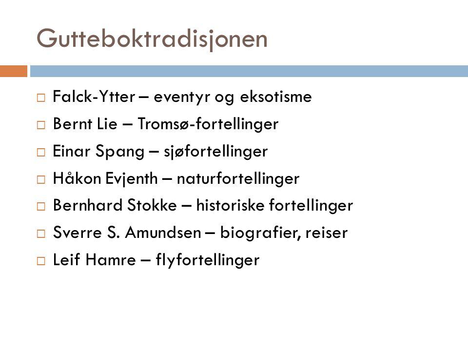 Gutteboktradisjonen  Falck-Ytter – eventyr og eksotisme  Bernt Lie – Tromsø-fortellinger  Einar Spang – sjøfortellinger  Håkon Evjenth – naturfort