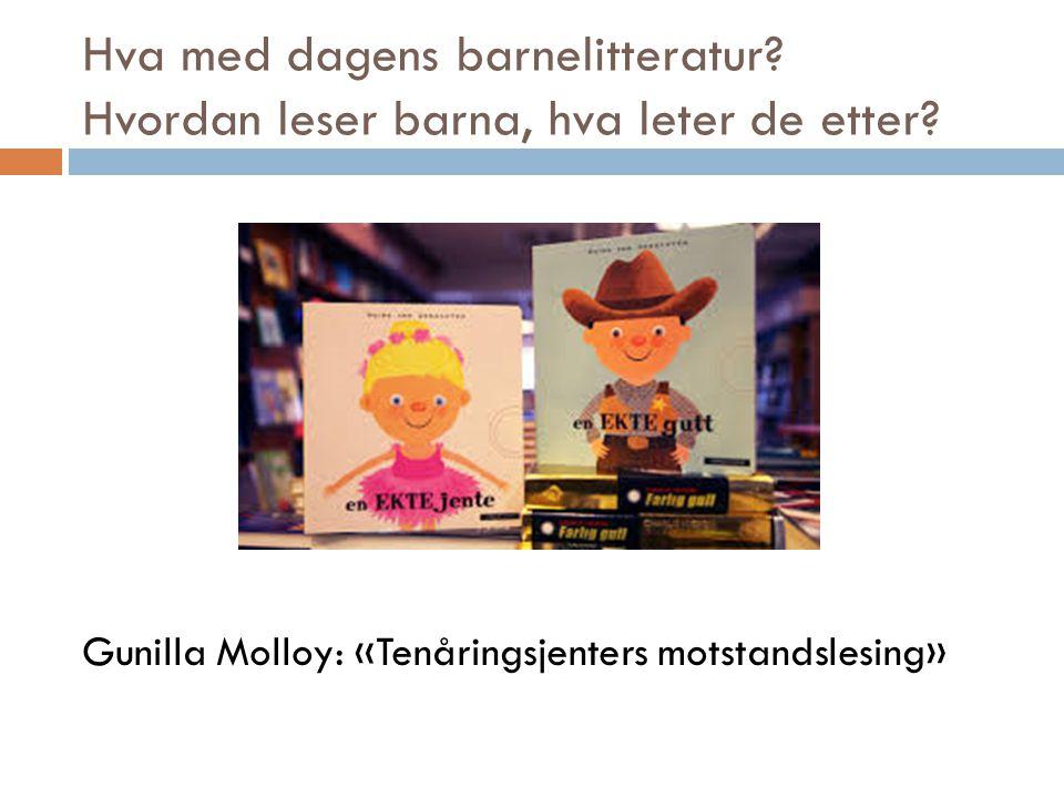Hva med dagens barnelitteratur? Hvordan leser barna, hva leter de etter? Gunilla Molloy: «Tenåringsjenters motstandslesing»
