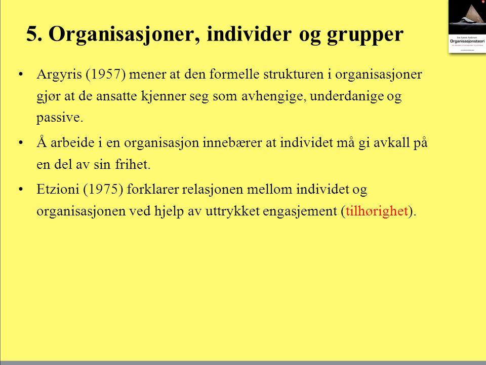 5. Organisasjoner, individer og grupper Argyris (1957) mener at den formelle strukturen i organisasjoner gjør at de ansatte kjenner seg som avhengige,