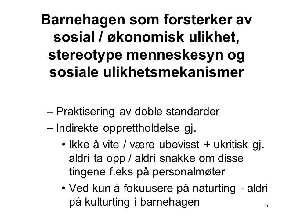 7 Ved et snevert syn på hva kultur er (en bestemt norsk kulturarv - i stedet for normer og verdier som vi for eksempel organiserer samfunnet / barnas sosiale verden etter Signaler gj.