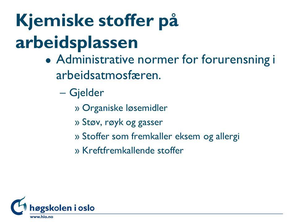 Kjemiske stoffer på arbeidsplassen l Administrative normer for forurensning i arbeidsatmosfæren. –Gjelder »Organiske løsemidler »Støv, røyk og gasser