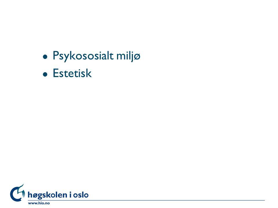 l Psykososialt miljø l Estetisk