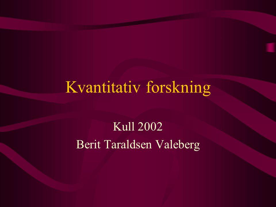 Kvantitativ forskning Kull 2002 Berit Taraldsen Valeberg
