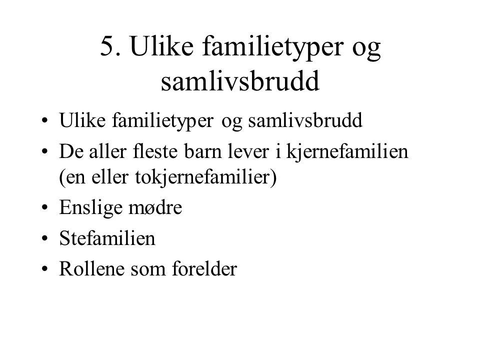 5. Ulike familietyper og samlivsbrudd Ulike familietyper og samlivsbrudd De aller fleste barn lever i kjernefamilien (en eller tokjernefamilier) Ensli