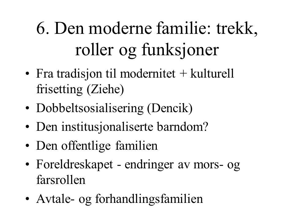 6. Den moderne familie: trekk, roller og funksjoner Fra tradisjon til modernitet + kulturell frisetting (Ziehe) Dobbeltsosialisering (Dencik) Den inst