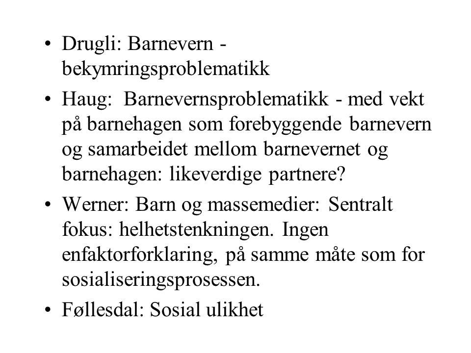 Drugli: Barnevern - bekymringsproblematikk Haug: Barnevernsproblematikk - med vekt på barnehagen som forebyggende barnevern og samarbeidet mellom barn